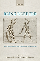 Being reduced : new essays on reduction, explanation, and causation