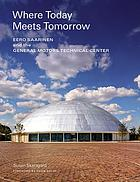 2/14 Where Today Meets Tomorrow : Eero Saarinen and the General Motors Technical Center