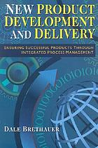 New product development and delivery : ensuring successful products through integrated process management