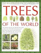 The illustrated encyclopedia of trees of the world : the ultimate reference and identification guide to more that 1300 of the most spectacular, best-loved and unusual trees around the globe, with 3000 specially commissioned watercolours, maps and photography