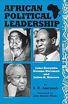 African political leadership : Jomo Kenyatta, Kwame Nkrumah, and Julius K. Nyerere