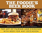 The foodie's beer book : the art of pairing and cooking with beer for any occasion