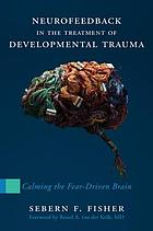 Neurofeedback in the treatment of developmental trauma : calming the fear-driven brain