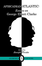 Africadian Atlantic : essays on George Elliott Clarke