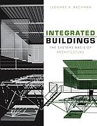 Integrated Buildings : The Systems Basis of Architecture.