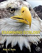 Examining ecology : exercises in environmental biology and conservation