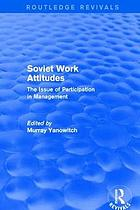 Soviet work attitudes : the issue of participation in management