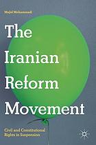 The Iranian reform movement : civil and constitutional rights in suspension