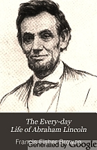 The every-day life of Abraham Lincoln; a narrative and descriptive biography with pen-pictures and personal recollections by those who knew him,