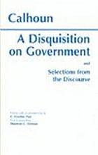 A disquisition on government ; and, Selections from the Discourse