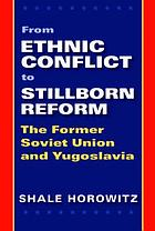 From ethnic conflict to stillborn reform : the former Soviet Union and Yugoslavia