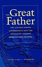 The great father : the United States government and the American Indians