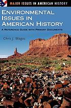 Environmental issues in American history : a reference guide with primary documents