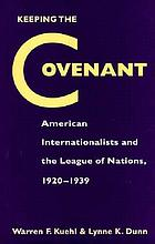 Keeping the covenant : American internationalists and the League of Nations, 1920-1939