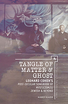 Tangle of matter & ghost : Leonard Cohen's post-secular songbook of mysticism(s) Jewish & beyond