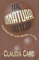 The unnatural lottery : character and moral luck