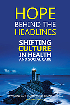 Hope behind the headlines : shifting culture in health and social care