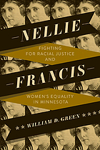 Green, William D. Nellie Francis: Fighting for Racial Justice and Women's Equality in Minnesota. University of Minnesota Press, 2020.