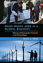 Good green jobs in a global economy : making and keeping new industries in the United States