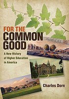 For the common good : a new history of highereducation in America