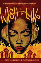 Wish to Live : the hip-hop feminism pedagogy reader