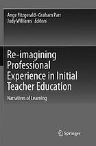 Re-imagining professional experience in initial teacher education : narratives of learning