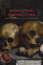 Persecution, plague, and fire : fugitive histories of the stage in early modern England