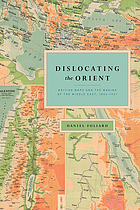Dislocating the Orient : British maps and the making of the Middle East, 1854-1921