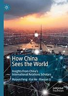 How China sees the world : insights from China's international relations scholars
