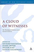 A cloud of witnesses : the theology of Hebrews in its ancient contexts