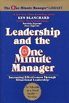 Leadership And The One Minute Manager Increasing Effectiveness Through Situational Leadership Book 1985 Worldcat Org