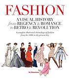 Fashion : a visual history from regency & romance to retro & revolution : a complete illustrated chronology of fashion from the 1800s to the present day