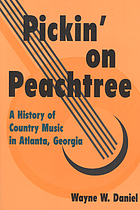 Pickin' on Peachtree : a history of country music in Atlanta, Georgia