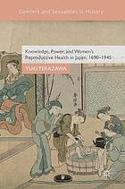 Knowledge, power, and women's reproductive health in Japan, 1690--1945