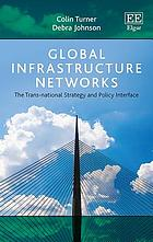 Global infrastructure networks : the trans-national strategy and policy interface