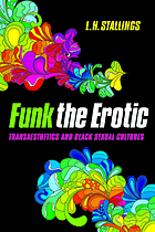 Funk the erotic : transaesthetics and black sexual cultures
