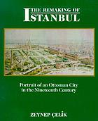 The remaking of Istanbul : a portrait of an Ottoman city in the nineteenth century