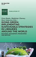 Going green: implementing sustainable strategies in libraries around the world buildings, management, programmes and services