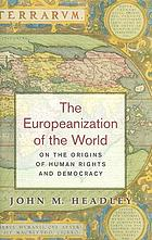 The Europeanization of the world : on the origins of human rights and democracy