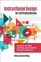 Instructional design for LIS professionals : a guide for teaching librarians and information science professionals