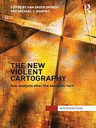 The New Violent Cartography : Geo-Analysis after the Aesthetic Turn.