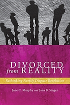 Divorced from Reality : rethinking family dispute resolution.