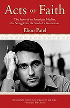 Acts of faith : the story of an American Muslim, the struggle for the soul of a generation