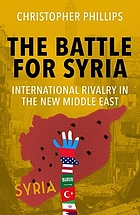 The battle for Syria : regional rivalry in the new Middle East