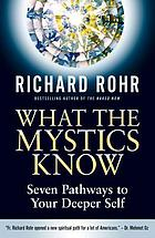 What the mystics know : seven pathways to your deeper self