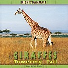 Giraffes : towering tall