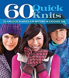 60 quick knits : 20 hats-- 20 scarves-- 20 mittens in Cascade 220.