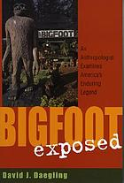 Bigfoot exposed : an anthropologist examines America's enduring legend
