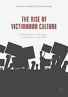 The rise of victimhood culture : microaggressions, safe spaces, and the new culture wars