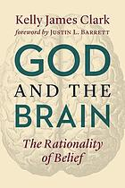 God and the brain : the rationality of belief